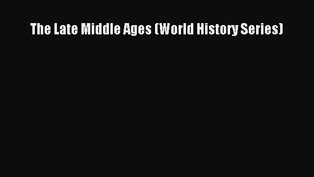 The Late Middle Ages (World History Series) Read The Late Middle Ages (World History Series)#