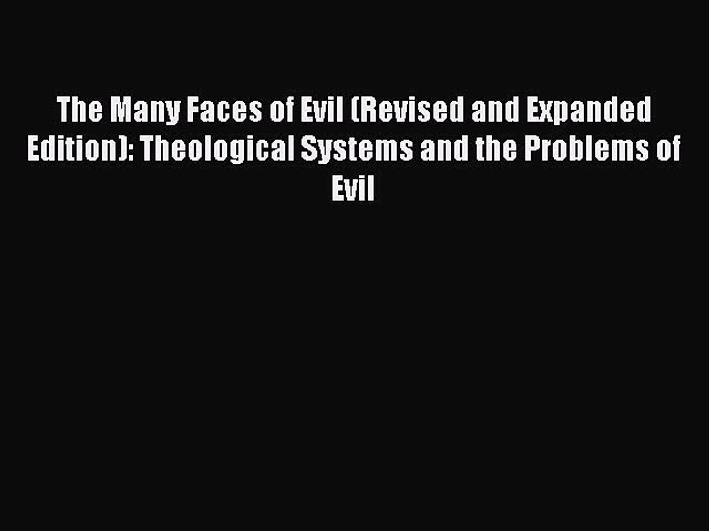 Read The Many Faces of Evil (Revised and Expanded Edition): Theological Systems and the Problems