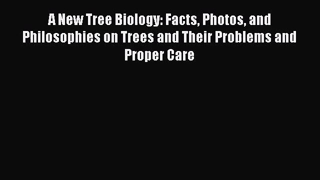 [PDF Download] A New Tree Biology: Facts Photos and Philosophies on Trees and Their Problems