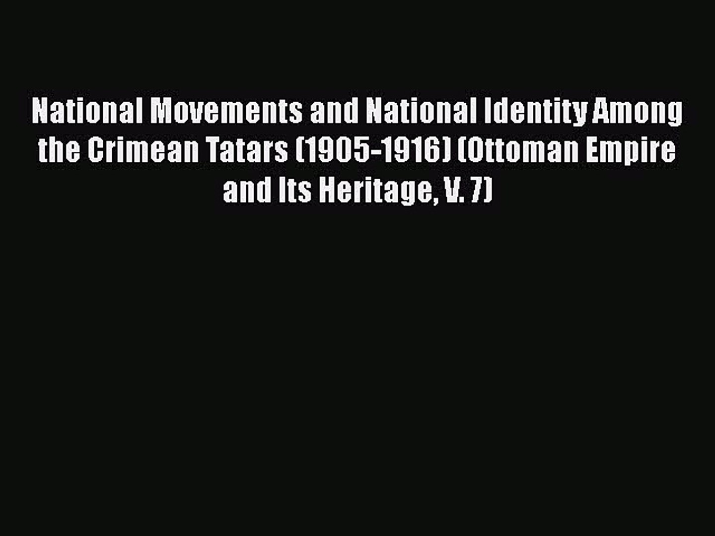 National Movements and National Identity Among the Crimean Tatars (1905-1916) (Ottoman Empire
