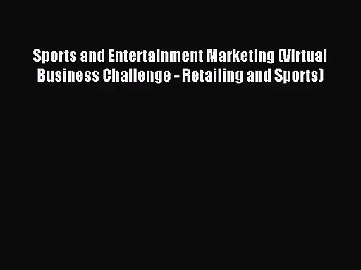 [PDF Download] Sports and Entertainment Marketing (Virtual Business Challenge – Retailing and