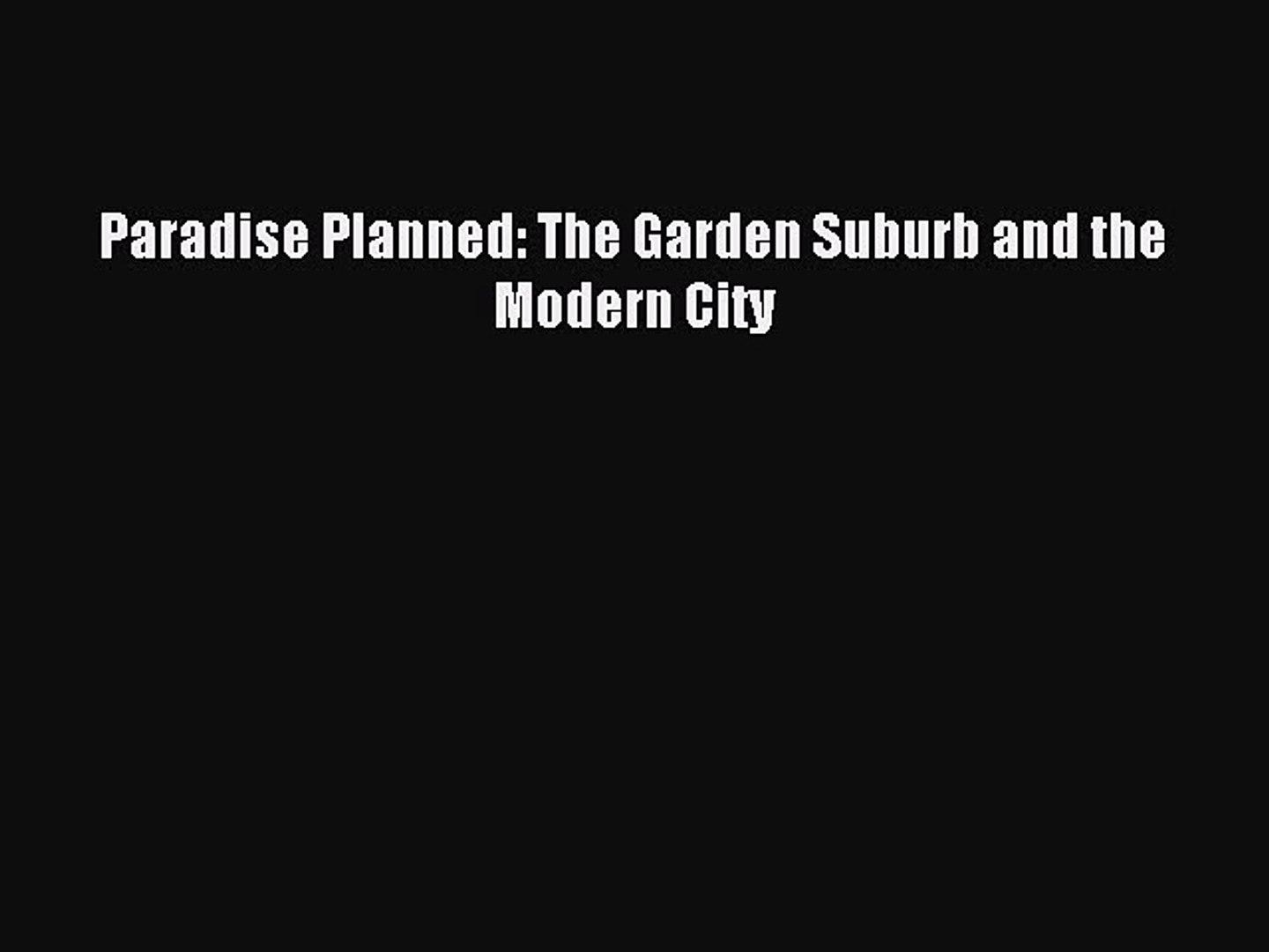 Paradise Planned: The Garden Suburb and the Modern City Read Paradise Planned: The Garden Suburb
