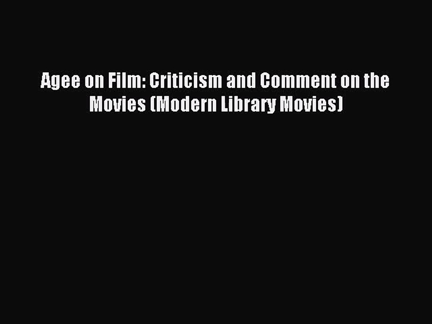 Download Agee on Film: Criticism and Comment on the Movies (Modern Library Movies) PDF Free