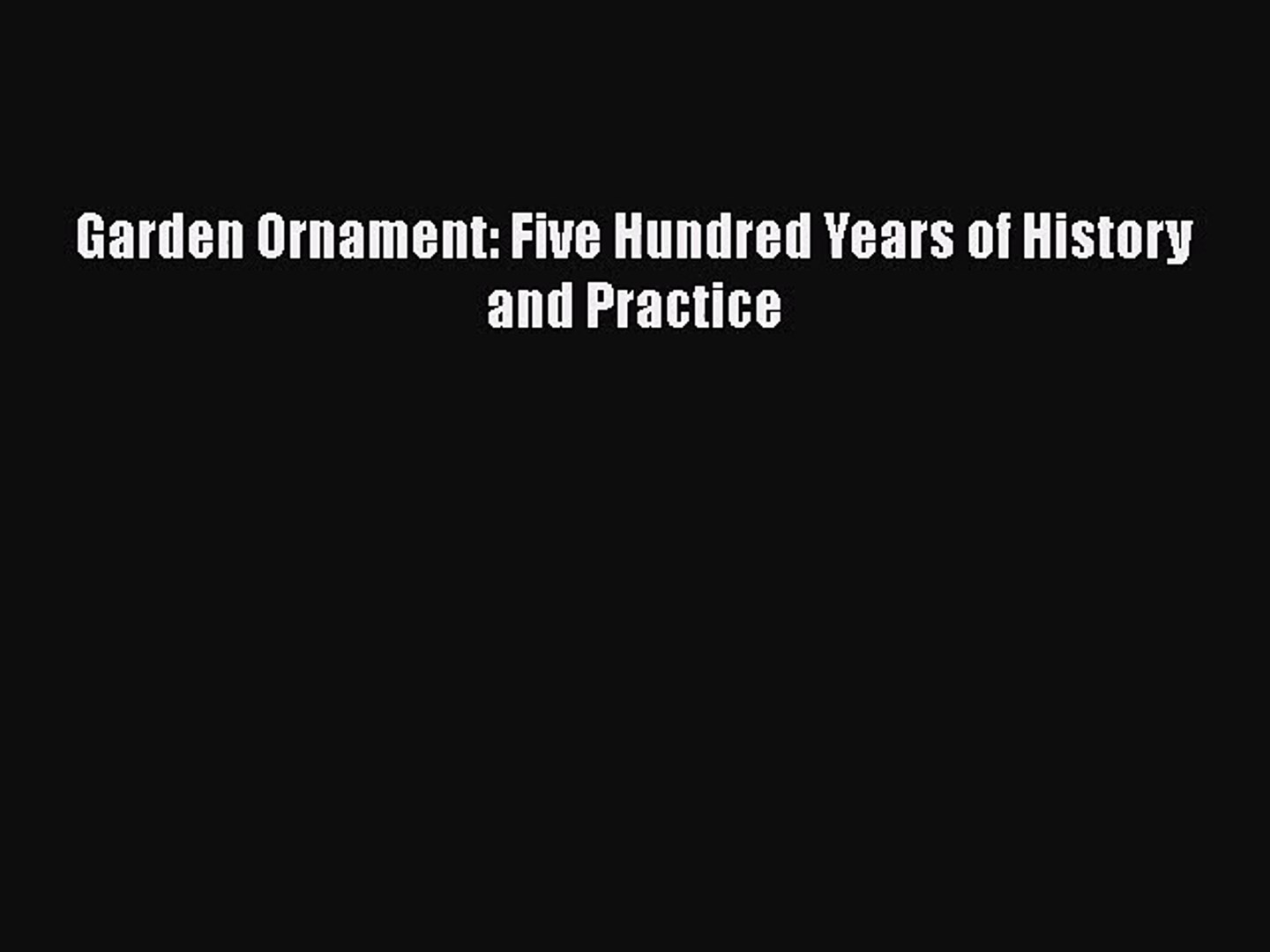 Garden Ornament: Five Hundred Years of History and Practice [PDF Download] Garden Ornament: