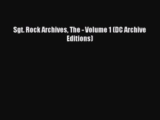 [PDF Download] Sgt. Rock Archives The - Volume 1 (DC Archive Editions) [Download] Online