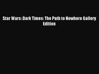 [PDF Download] Star Wars: Dark Times: The Path to Nowhere Gallery Edition [Download] Online