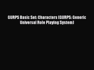 GURPS Basic Set: Characters (GURPS: Generic Universal Role Playing System) [Read] Online