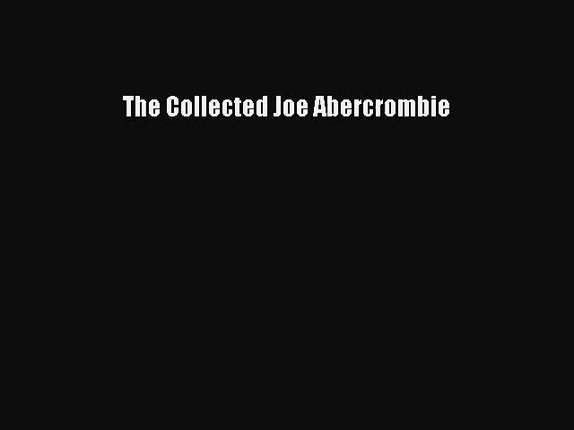 The Collected Joe Abercrombie [Read] Online
