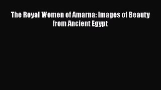 The Royal Women of Amarna: Images of Beauty from Ancient Egypt [PDF Download] The Royal Women