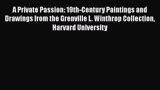 A Private Passion: 19th-Century Paintings and Drawings from the Grenville L. Winthrop Collection