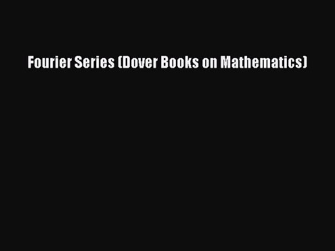 Pdf Download Fourier Series Dover Books On Mathematics Download Online Video Dailymotion