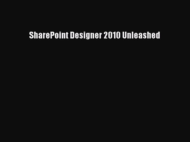 SharePoint Designer 2010 Unleashed [PDF Download] SharePoint Designer 2010 Unleashed# [PDF]