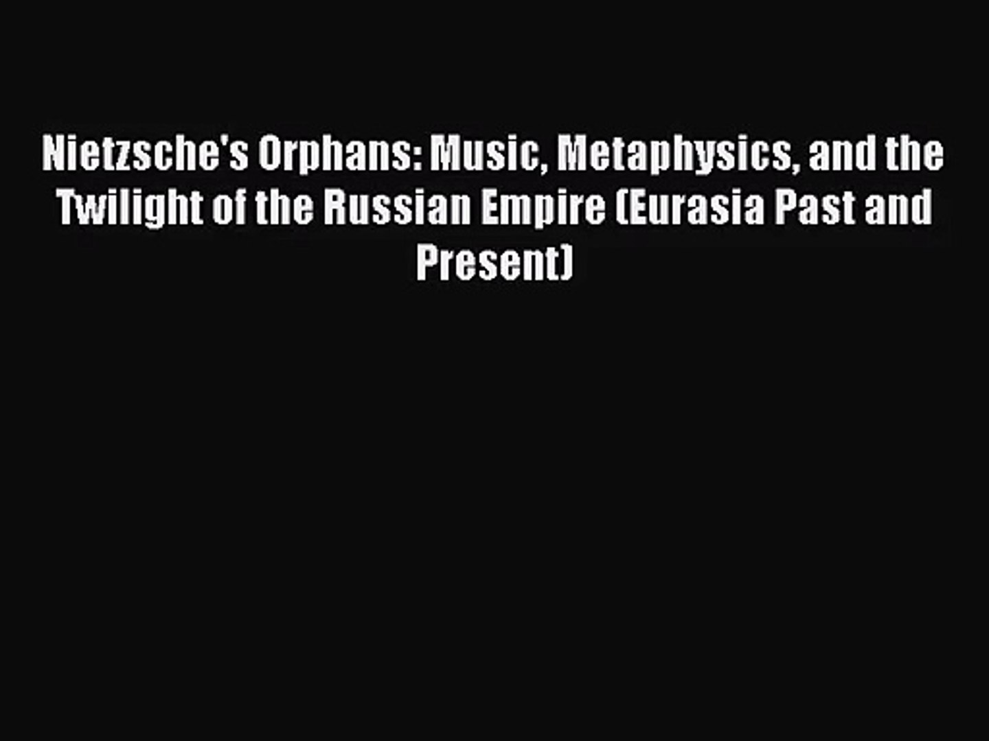 [PDF Download] Nietzsche's Orphans: Music Metaphysics and the Twilight of the Russian Empire