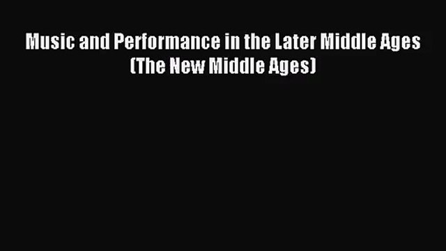 [PDF Download] Music and Performance in the Later Middle Ages (The New Middle Ages) [Download]