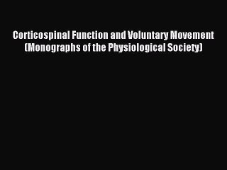 [PDF Download] Corticospinal Function and Voluntary Movement (Monographs of the Physiological