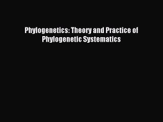 [PDF Download] Phylogenetics: Theory and Practice of Phylogenetic Systematics [Download] Online