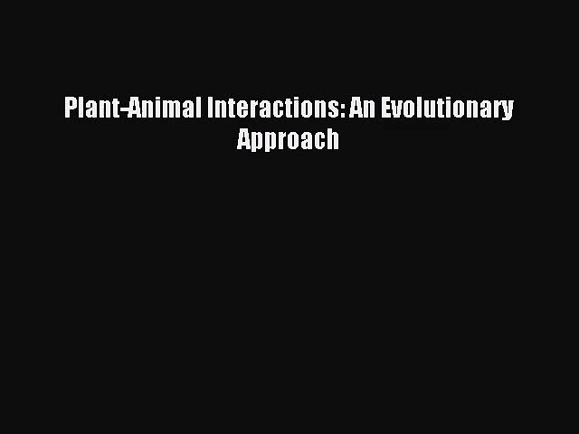 [PDF Download] Plant-Animal Interactions: An Evolutionary Approach [Download] Online
