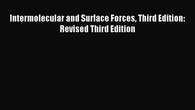 [PDF Download] Intermolecular and Surface Forces Third Edition: Revised Third Edition [Download]