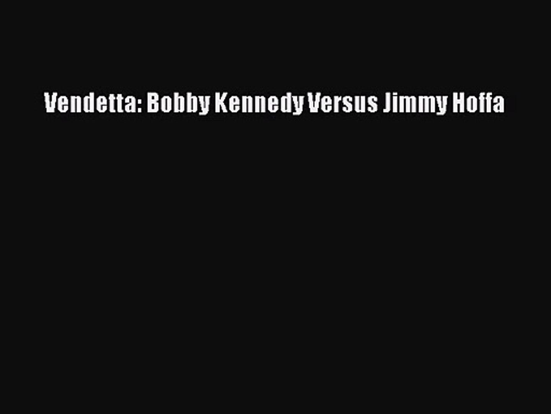 Vendetta Bobby Kennedy Versus Jimmy Hoffa
