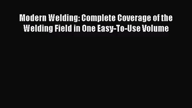 [PDF Download] Modern Welding: Complete Coverage of the Welding Field in One Easy-To-Use Volume