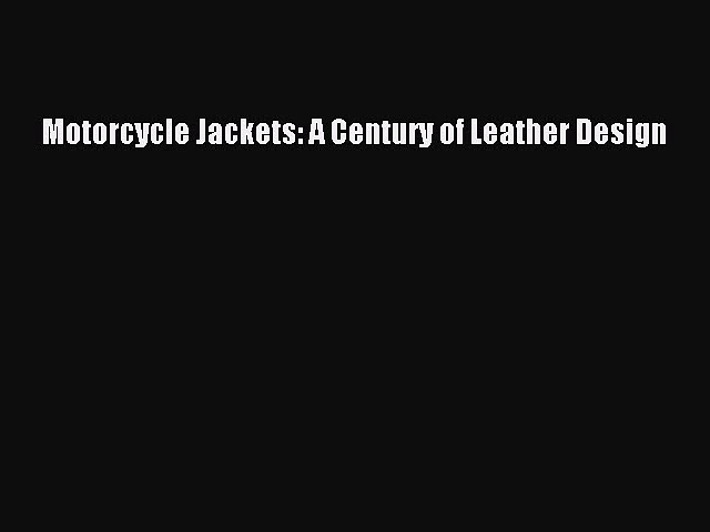 PDF Download Motorcycle Jackets: A Century of Leather Design Download Online