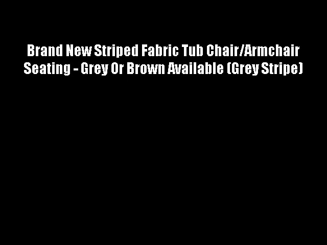 Brand New Striped Fabric Tub Chair/Armchair Seating – Grey Or Brown Available (Grey Stripe)