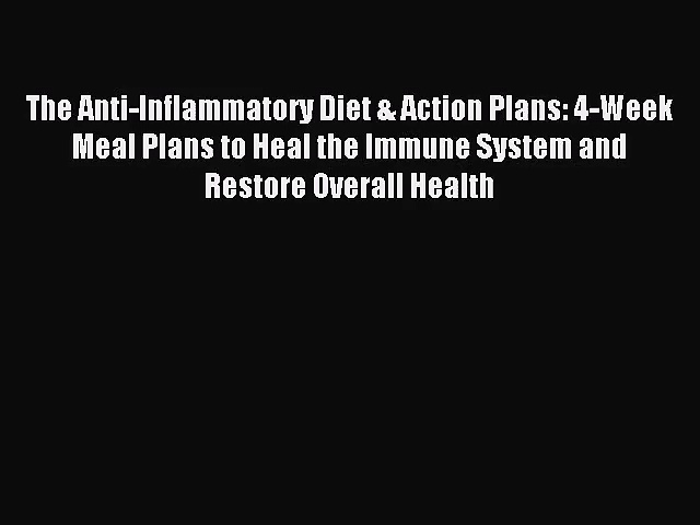 [PDF Download] The Anti-Inflammatory Diet & Action Plans: 4-Week Meal Plans to Heal the Immune