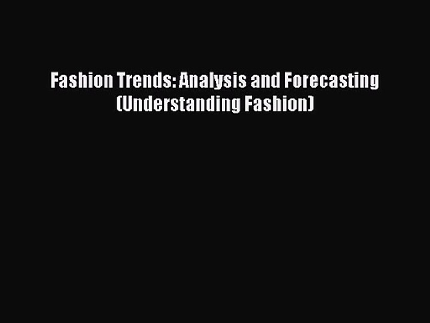 Fashion Trends: Analysis and Forecasting (Understanding Fashion) [PDF Download] Fashion Trends: