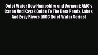 Quiet Water New Hampshire and Vermont: AMC's Canoe And Kayak Guide To The Best Ponds Lakes