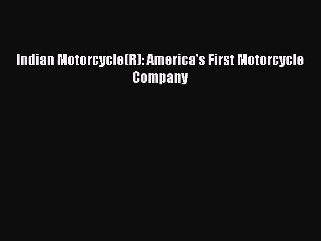 [PDF Download] Indian Motorcycle(R): America's First Motorcycle Company [Download] Online