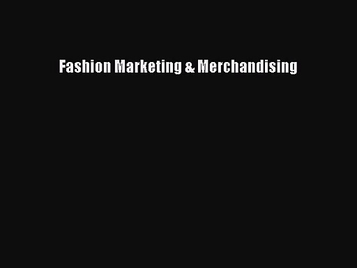 [PDF Download] Fashion Marketing & Merchandising [PDF] Full Ebook
