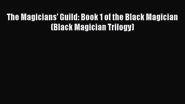 The Magicians' Guild: Book 1 of the Black Magician (Black Magician Trilogy) [Read] Full Ebook