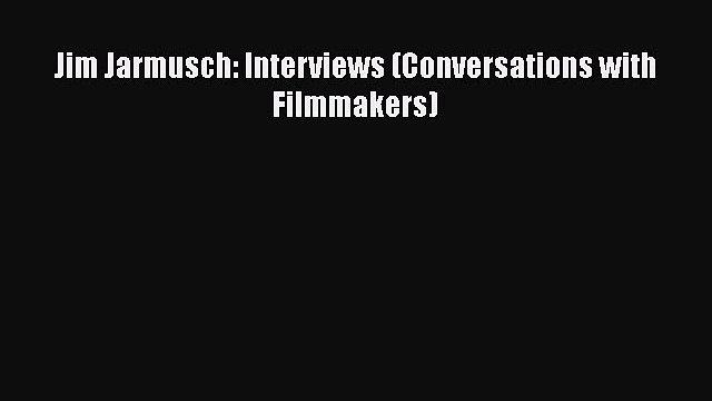 Read Jim Jarmusch: Interviews (Conversations with Filmmakers) Ebook Free