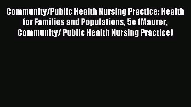 Community/Public Health Nursing Practice: Health for Families and Populations 5e (Maurer Community/
