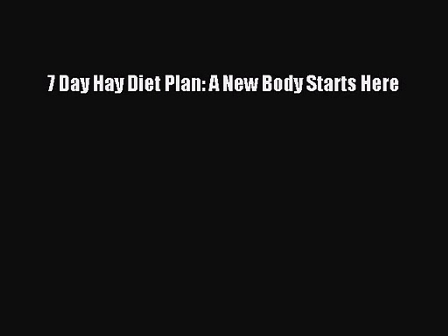 Pdf Download 7 Day Hay Diet Plan A New Body Starts Here Pdf Online Video Dailymotion