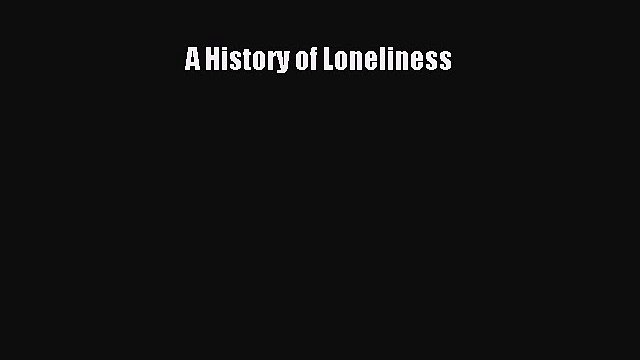 Read A History of Loneliness PDF Online