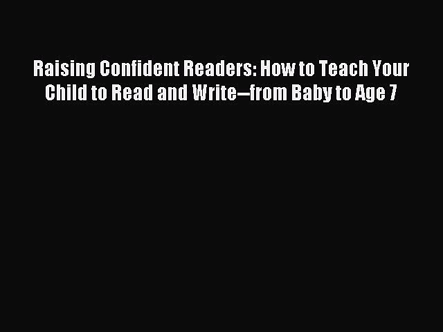 Download Raising Confident Readers: How to Teach Your Child to Read and Write–from Baby to
