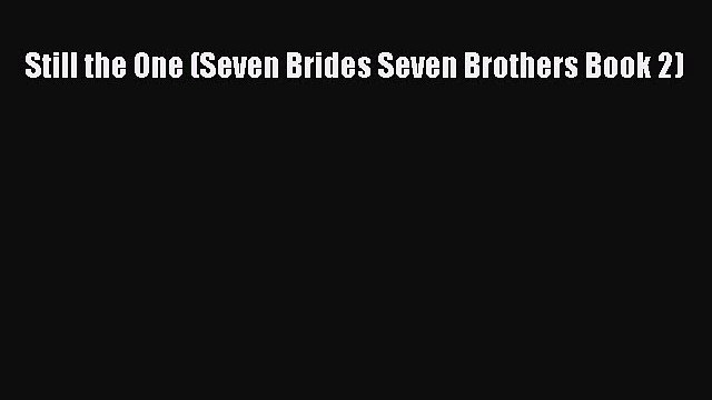 Read Still the One (Seven Brides Seven Brothers Book 2) PDF Free