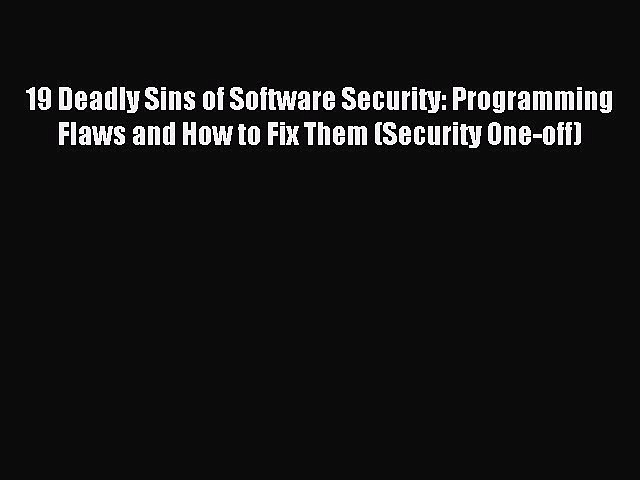 Download 19 Deadly Sins of Software Security: Programming Flaws and How to Fix Them (Security