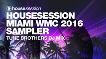 Housesession Miami WMC 2016 Sampler - DJ Mix by Tune Brothers
