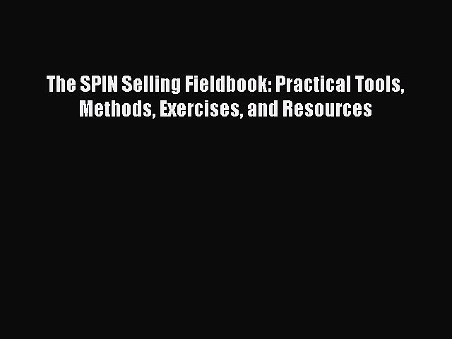 Download The SPIN Selling Fieldbook: Practical Tools Methods Exercises and Resources Free Books