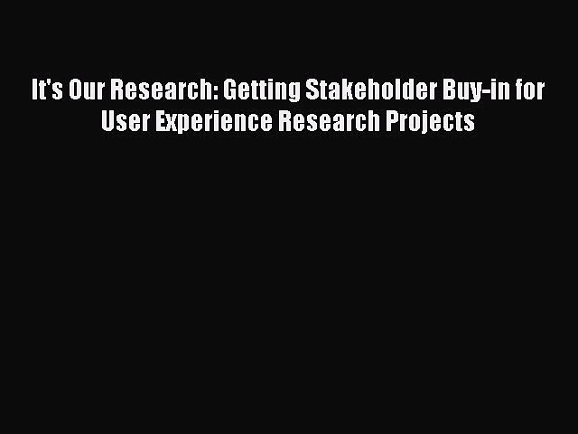 Read It's Our Research: Getting Stakeholder Buy-in for User Experience Research Projects Ebook