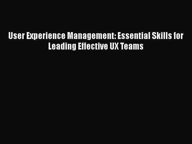 Read User Experience Management: Essential Skills for Leading Effective UX Teams Ebook Free