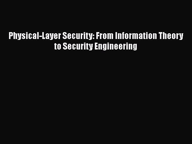 Read Physical-Layer Security: From Information Theory to Security Engineering PDF Online