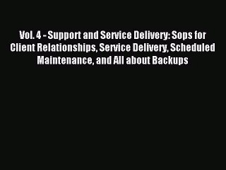 Vol. 4 - Support and Service Delivery: Sops for Client Relationships Service Delivery Scheduled