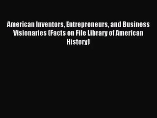 American Inventors Entrepreneurs and Business Visionaries (Facts on File Library of American