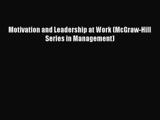 Motivation and Leadership at Work (McGraw-Hill Series in Management) [PDF] Full Ebook