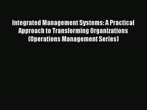 Integrated Management Systems: A Practical Approach to Transforming Organizations (Operations