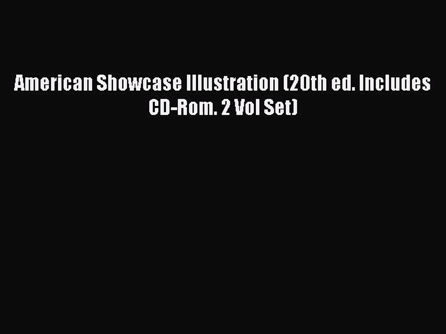 [PDF Download] American Showcase Illustration (20th ed. Includes CD-Rom. 2 Vol Set) [Read]