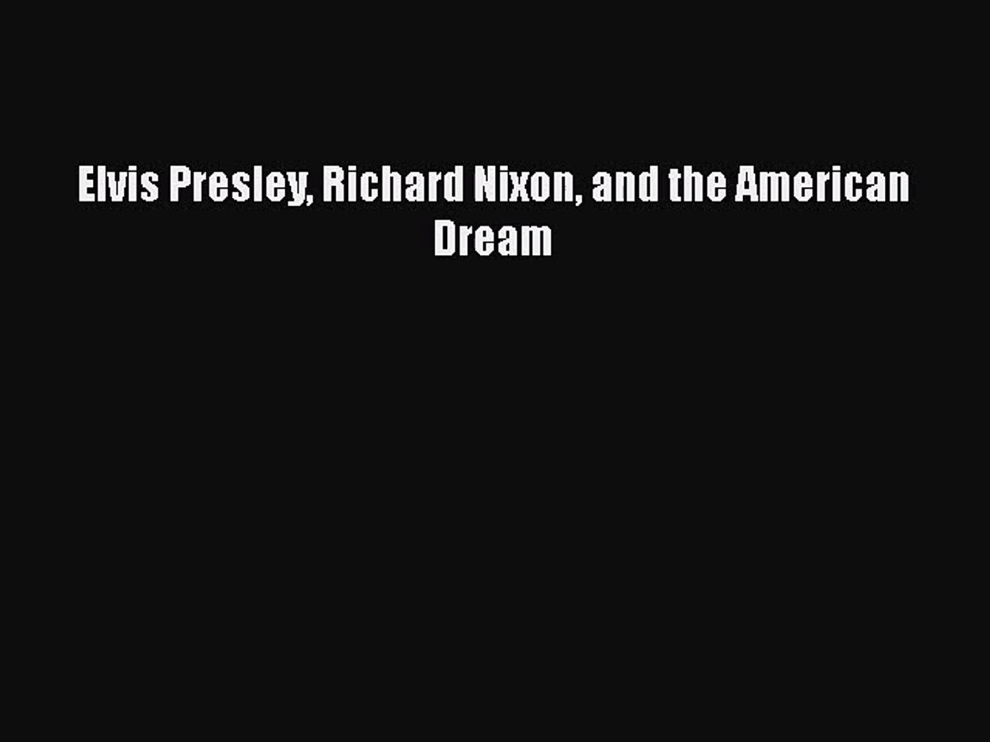 Read Elvis Presley Richard Nixon and the American Dream Ebook Online